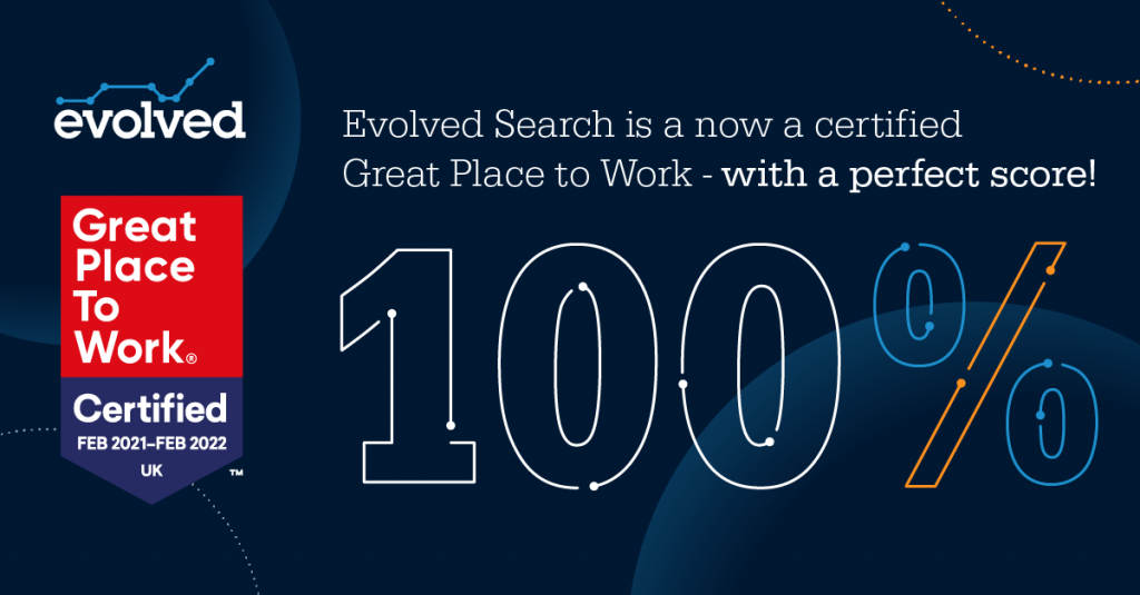 Evolved Search has picked up a 100% score on Great Place to Work - Find out more about one of the best agencies to work for in the UK